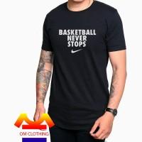 TSHIRT BAJU KAOS DEWASA BASKET BALL NEVER STOPS