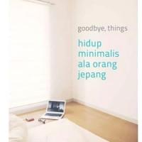 Goodbye, Things: Hidup Minimalis ala Orang Jepang Fumio Sasa