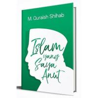 Buku Islam Yang Saya Anut oleh M. Quraish Shihab