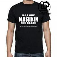 kaos baju tshirt PAS GUE MASUKIN EH BASAH / kaos kata unik terlaris