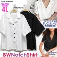 BW Notch Shirt BLOUSE ATASAN WANITA POLOS BASIC SUPER JUMBO BIGSIZE 4L