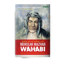 MENOLAK MAZHAB WAHABI 2019 - Sejarah dan Bantahan Kritis Atas Kekeliru