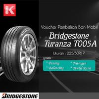 Ban Mobil Bridgestone Turanza T005A 225/50 R17 Voucher