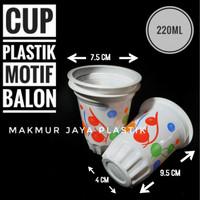 [ CUP BALON - 220 ML ] GELAS CUP PP MOTIF PLASTIK ISI 50 PC