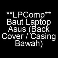 Baut Laptop Asus (Back Cover / Casing Bawah)