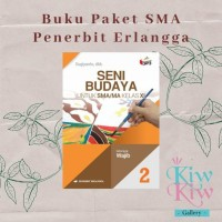 TERBARU BUKU SENI BUDAYA KELAS XI/11 SMA WAJIB - SUGIYANTO - ERLANGGA