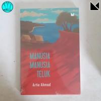 Manusia Manusia Teluk - Artie Ahmad | Buku Mojok