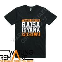 Kaos Unik Baju Combed 30s Distro Thank God For Raisa Isyana Persija