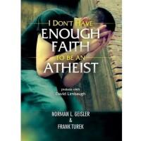 Buku I Don't Have Enough Faith To Be An Atheis - Norman L. Geisler