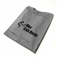kaos/T-shirt/baju AKU CAH KERJO