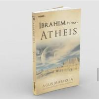 Ibrahim pernah Atheis - Agus Mustofa