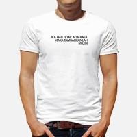 kaos baju unik pria tulisan jika hati tidak ada rasa maka tambahkanlah