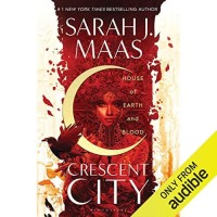 [AUDIOBOOK] Crescent City (House of Earth and Blood) by Sarah J. Maas