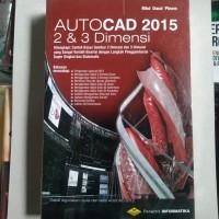 BUKU ORI - AUTOCAD 2015 2 dan 3 Dimensi - MHD DAUD PINEM - INFORMATIKA