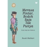 Buku Merasa Pintar, Bodoh Saja Tak Punya oleh Rusdi Mathari