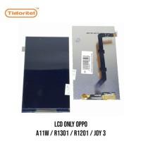 LCD ONLY OPPO A11W/R1301/R1201/JOY3