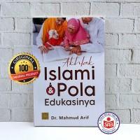 Akhlak Islami dan Pola Edukasinya - Mahmud Arif