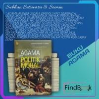 Buku Agama Islam - AGAMA DAN POLITIK MORAL - Subhan Setowara