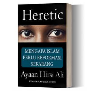 Heretic, Mengapa Islam Perlu Reformasi Sekarang - Ayaan Hirsi Ali