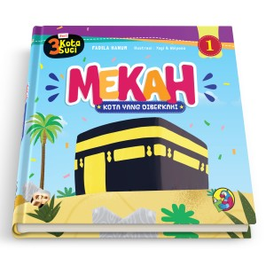 Buku Anak Islami - Seri 3 Kota Suci : MEKAH ; Kota Yang di Berkahi