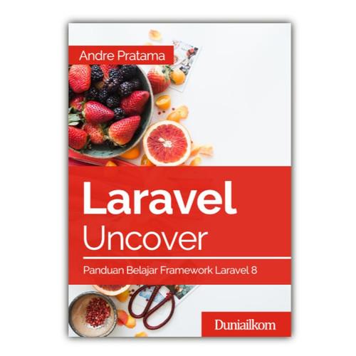 Foto Produk Buku Laravel Uncover - Panduan Belajar Framework Laravel - Buku Cetak dari Duniailkom