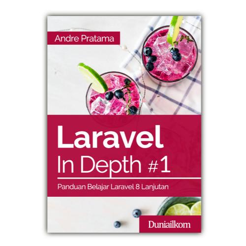 Foto Produk Buku Laravel In Depth #1 - Panduan Belajar Laravel Lanjutan - Buku Cetak dari Duniailkom