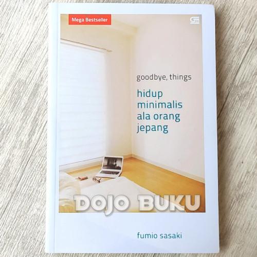 Foto Produk Goodbye, Things: Hidup Minimalis ala Orang Jepang by Fumio Sasaki dari Dojo Buku
