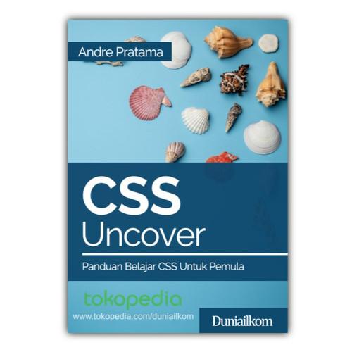 Foto Produk Buku CSS Uncover - Panduan Belajar CSS untuk Pemula - Buku cetak dari Duniailkom