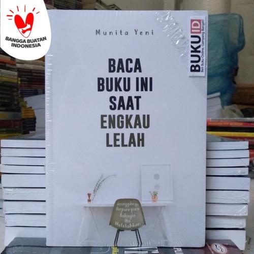 Foto Produk Baca Buku Ini Saat Engkau Lelah dari Buku ID