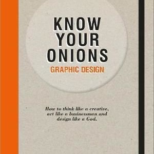 Foto Produk Know Your Onions: Graphic Design : How to Think Like a Creative, Act L dari Kerajaan Buku