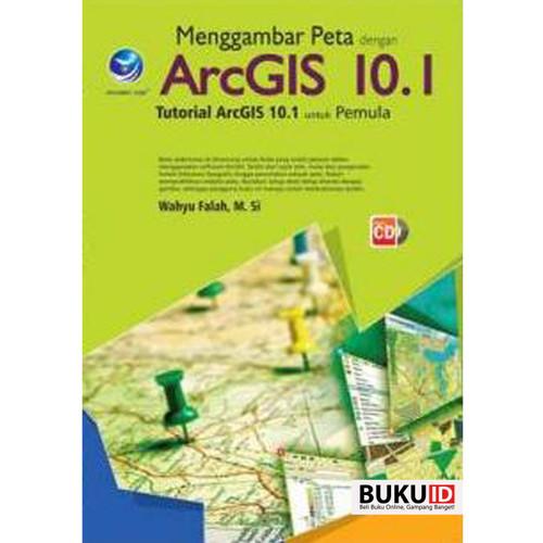 Foto Produk Buku Menggambar Peta Dengan ArcGIS 10.1, Tutorial ArcGIS Untuk Pemula dari Buku ID