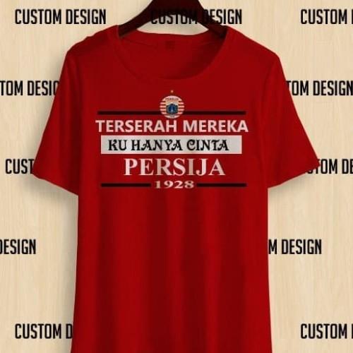 Foto Produk T3144 Kaos Baju Combed 30 Distro Terserah Mereka Ku Hanya Cinta Persij dari importir jersey