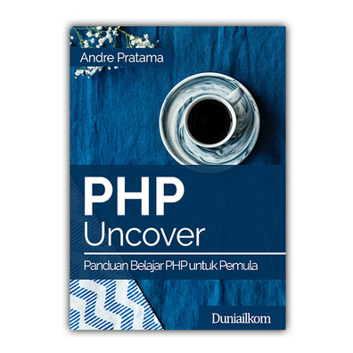 Foto Produk Buku PHP Uncover - Panduan Belajar PHP untuk Pemula - Buku Cetak dari Duniailkom