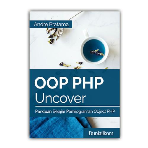 Foto Produk Buku OOP PHP Uncover - Panduan Belajar Pemrograman Object PHP - Buku Cetak dari Duniailkom