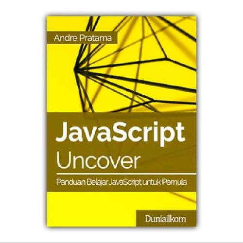 Foto Produk Buku JavaScript Uncover - Panduan Belajar JavaScript untuk Pemula dari Duniailkom