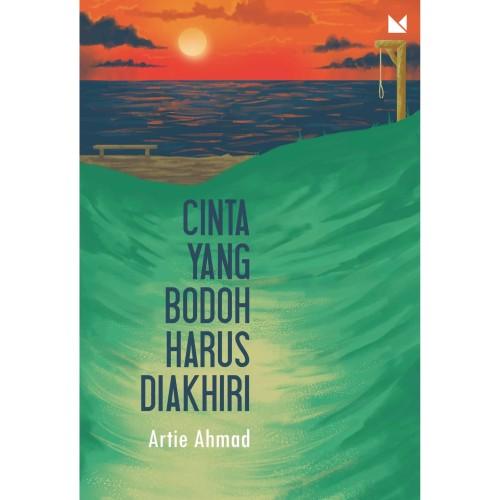 Foto Produk Cinta yang Bodoh Harus Diakhiri - Artie Ahmad - Buku Mojok dari Republik Fiksi