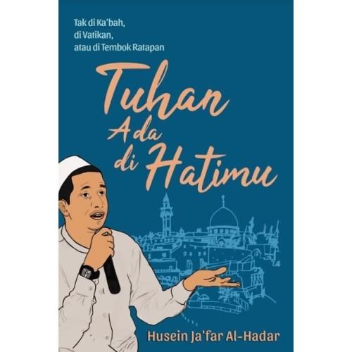 Foto Produk TUHAN ADA DI HATIMU TIDAK DI KABAH DI VATIKAN - Husein Jafar Al Hadar dari Outoftheboox Surabaya