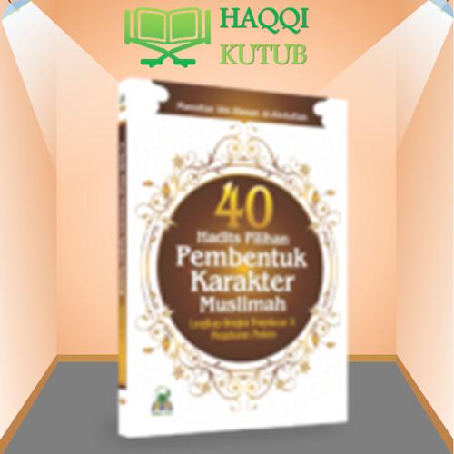Foto Produk 40 HADITS PILIHAN PEMBENTUK KARAKTER MUSLIMAH dari Haqqi Kutub