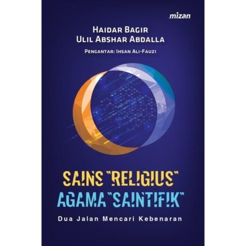 Foto Produk Sains Religius, Agama Saintifik - Haidar Bagir & Ulil Abshar Abdalla dari Republik Fiksi