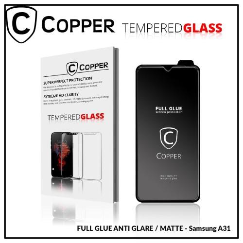 Foto Produk Samsung A31 - COPPER Tempered Glass Full Glue ANTI GLARE - MATTE dari Copper Indonesia