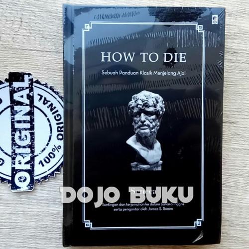 Foto Produk How to Die : Sebuah Panduan Kuno untuk Mati by Seneca (HardCover) dari Dojo Buku